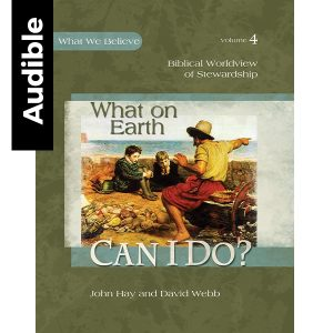 What On Earth Can I Do? Biblical Worldview of Stewardship Audiobook on Audible | Apologia